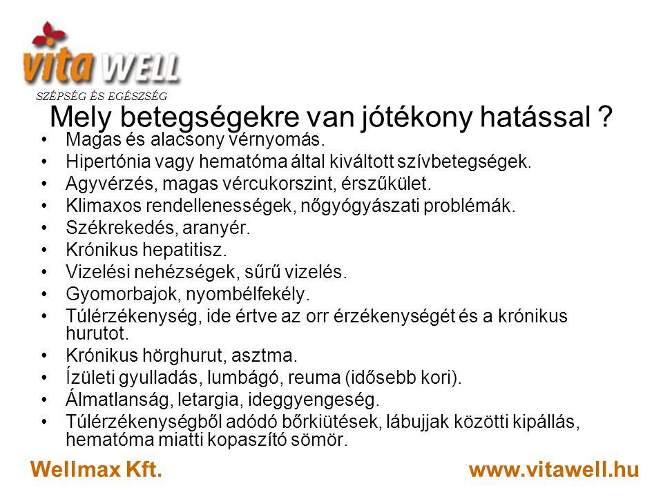 www.vitawell.hu SZÉPSÉG ÉS EGÉSZSÉG Wellmax Kft. Mely betegségekre van jótékony hatással ? •Magas és alacsony vérnyomás. •Hipertónia vagy hematóma ált
