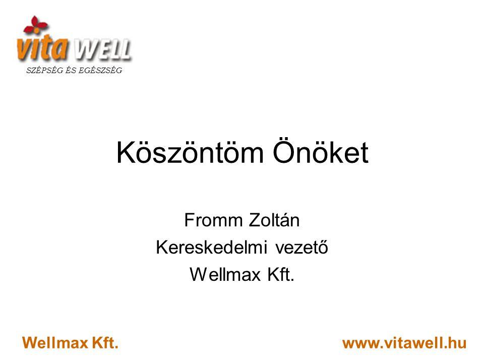 www.vitawell.hu SZÉPSÉG ÉS EGÉSZSÉG Wellmax Kft. Köszöntöm Önöket Fromm Zoltán Kereskedelmi vezető Wellmax Kft.