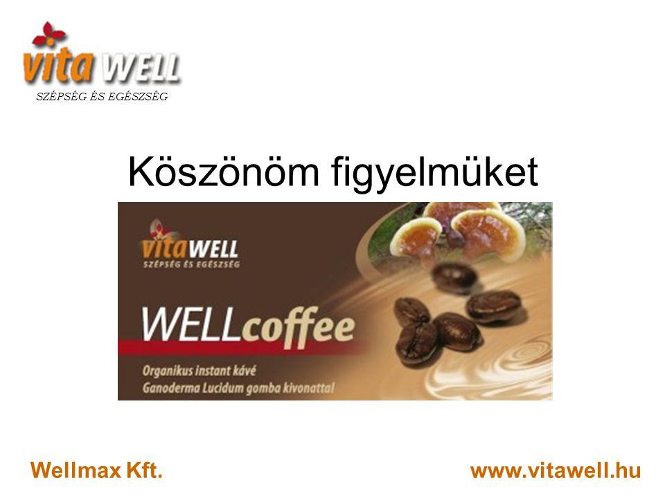 www.vitawell.hu SZÉPSÉG ÉS EGÉSZSÉG Wellmax Kft. Köszönöm figyelmüket