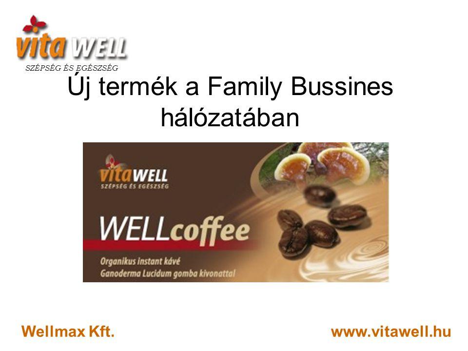 www.vitawell.hu SZÉPSÉG ÉS EGÉSZSÉG Wellmax Kft. Új termék a Family Bussines hálózatában