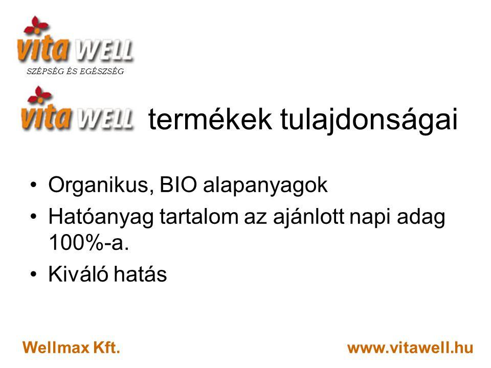 www.vitawell.hu SZÉPSÉG ÉS EGÉSZSÉG Wellmax Kft. termékek tulajdonságai •Organikus, BIO alapanyagok •Hatóanyag tartalom az ajánlott napi adag 100%-a.