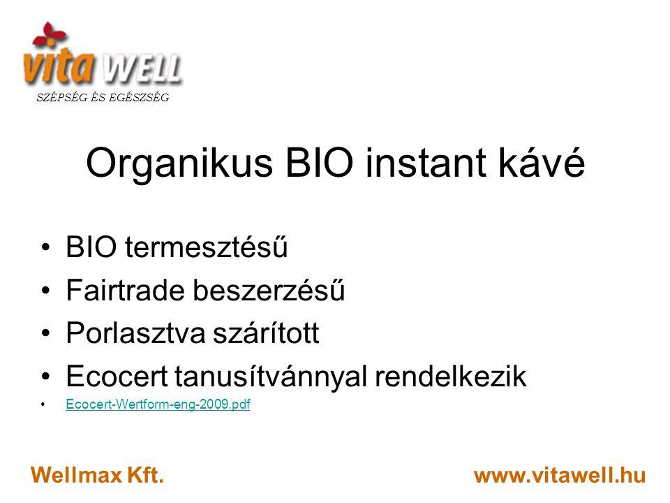 www.vitawell.hu SZÉPSÉG ÉS EGÉSZSÉG Wellmax Kft. Organikus BIO instant kávé •BIO termesztésű •Fairtrade beszerzésű •Porlasztva szárított •Ecocert tanu