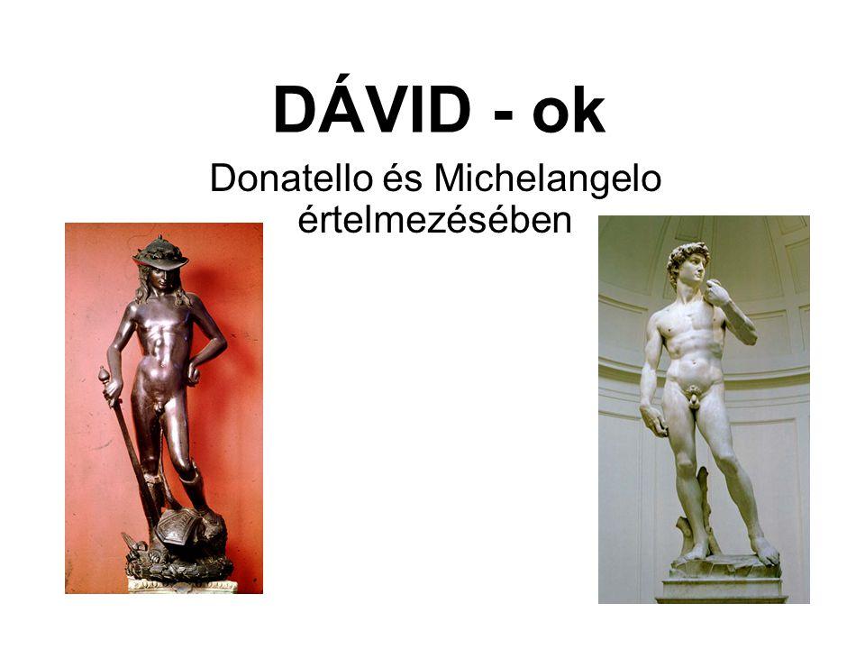 DÁVID - ok Donatello és Michelangelo értelmezésében