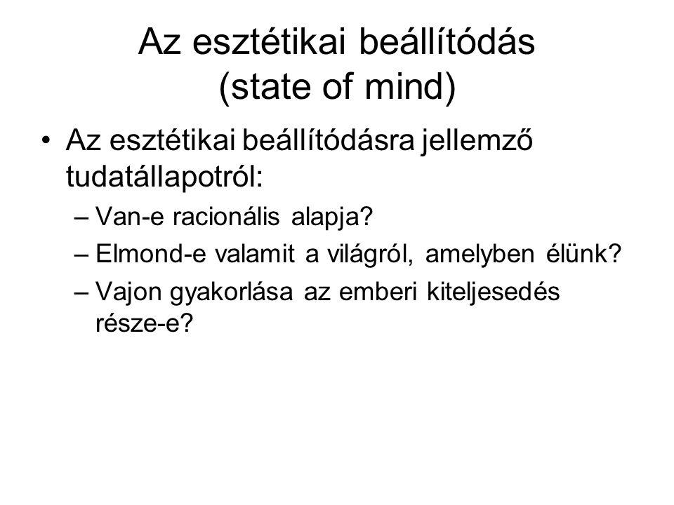 Az esztétikai beállítódás (state of mind) •Az esztétikai beállítódásra jellemző tudatállapotról: –Van-e racionális alapja? –Elmond-e valamit a világró