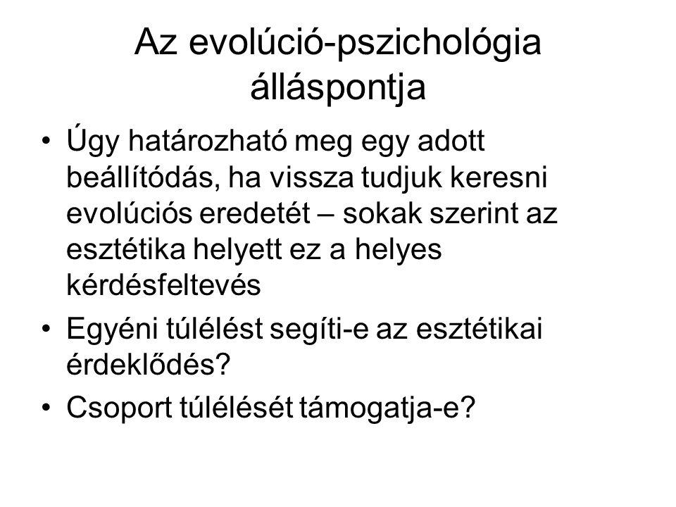 Az evolúció-pszichológia álláspontja •Úgy határozható meg egy adott beállítódás, ha vissza tudjuk keresni evolúciós eredetét – sokak szerint az esztétika helyett ez a helyes kérdésfeltevés •Egyéni túlélést segíti-e az esztétikai érdeklődés.