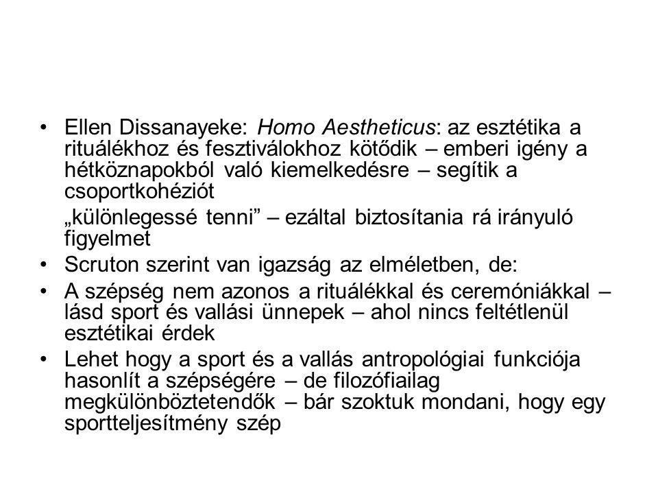 •Ellen Dissanayeke: Homo Aestheticus: az esztétika a rituálékhoz és fesztiválokhoz kötődik – emberi igény a hétköznapokból való kiemelkedésre – segíti