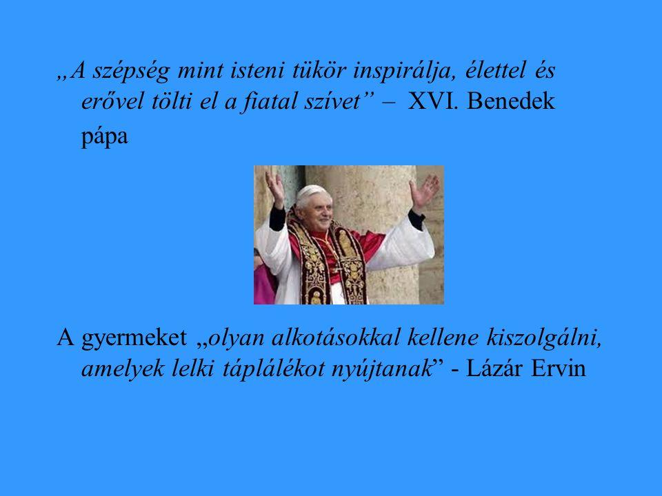 """""""A szépség mint isteni tükör inspirálja, élettel és erővel tölti el a fiatal szívet"""" – XVI. Benedek pápa A gyermeket """"olyan alkotásokkal kellene kiszo"""