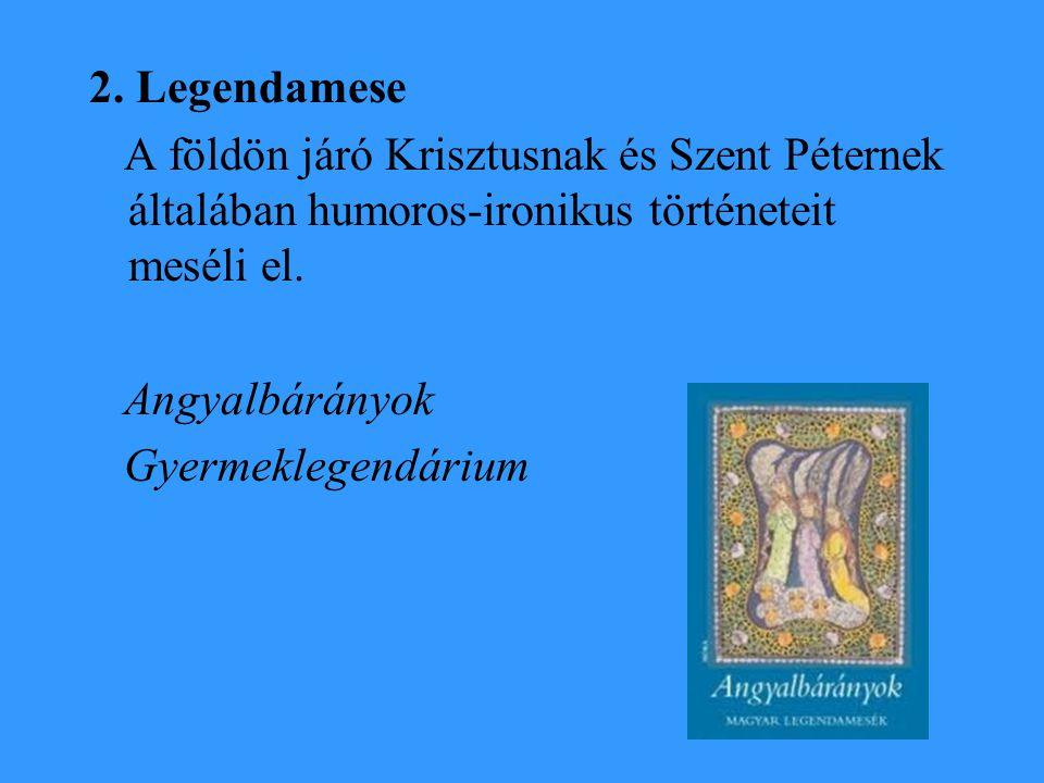 2. Legendamese A földön járó Krisztusnak és Szent Péternek általában humoros-ironikus történeteit meséli el. Angyalbárányok Gyermeklegendárium