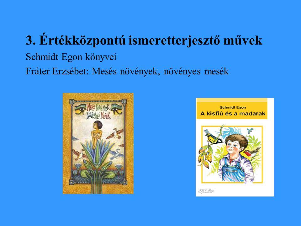 3. Értékközpontú ismeretterjesztő művek Schmidt Egon könyvei Fráter Erzsébet: Mesés növények, növényes mesék