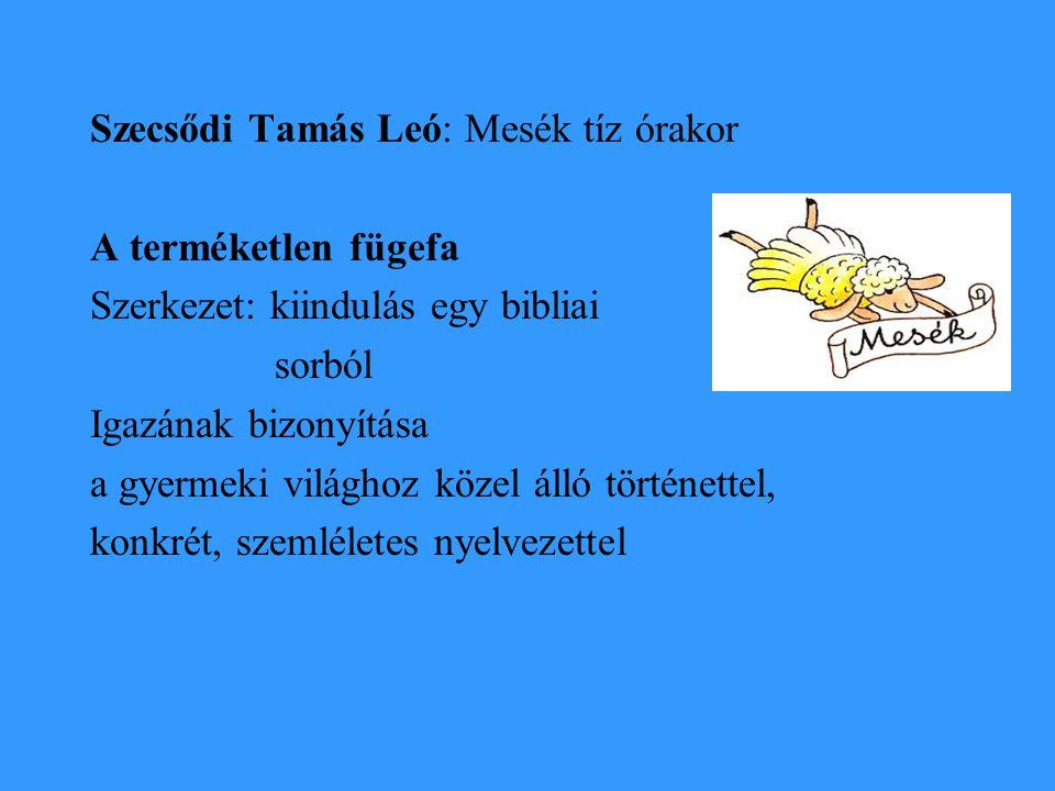 Szecsődi Tamás Leó: Mesék tíz órakor A terméketlen fügefa Szerkezet: kiindulás egy bibliai sorból Igazának bizonyítása a gyermeki világhoz közel álló