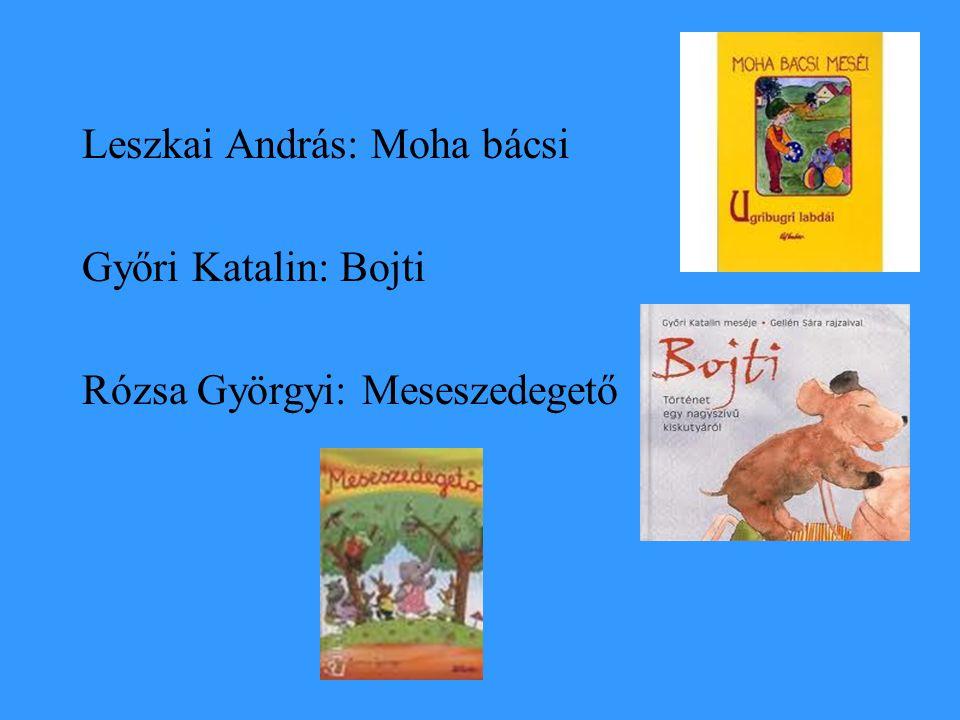 Leszkai András: Moha bácsi Győri Katalin: Bojti Rózsa Györgyi: Meseszedegető