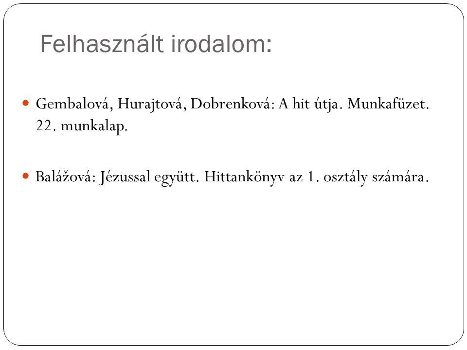 Felhasznált irodalom:  Gembalová, Hurajtová, Dobrenková: A hit útja.