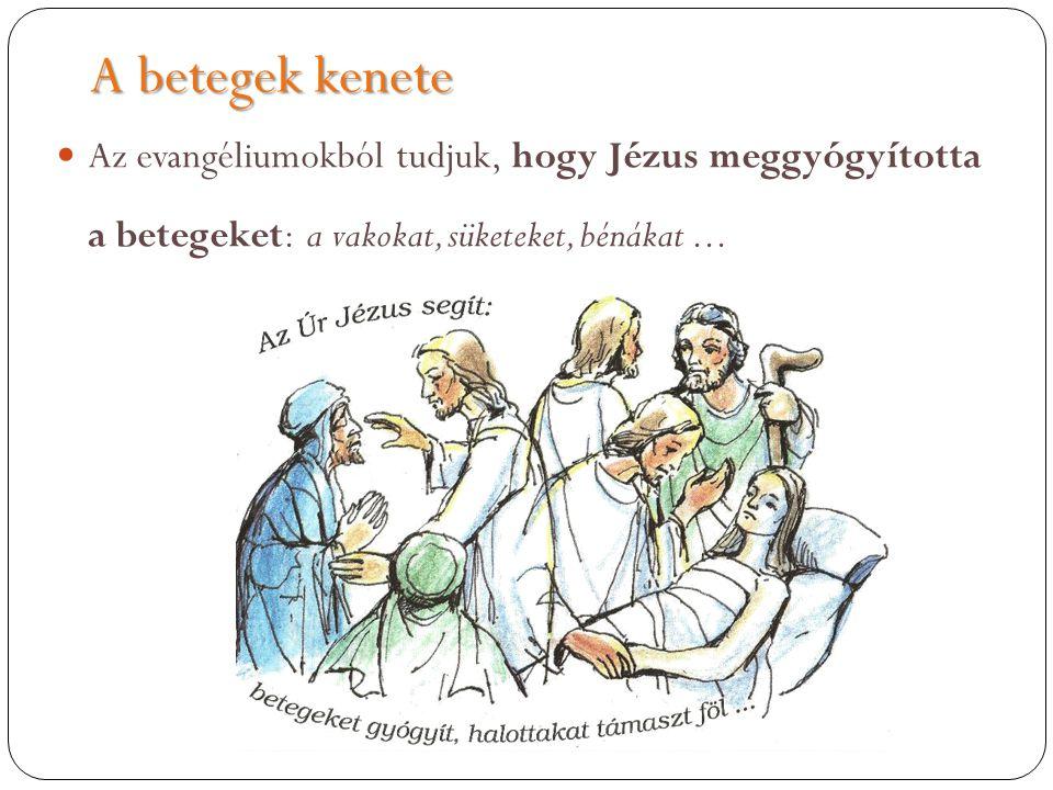 A betegek kenete  Az evangéliumokból tudjuk, hogy Jézus meggyógyította a betegeket: a vakokat, süketeket, bénákat...