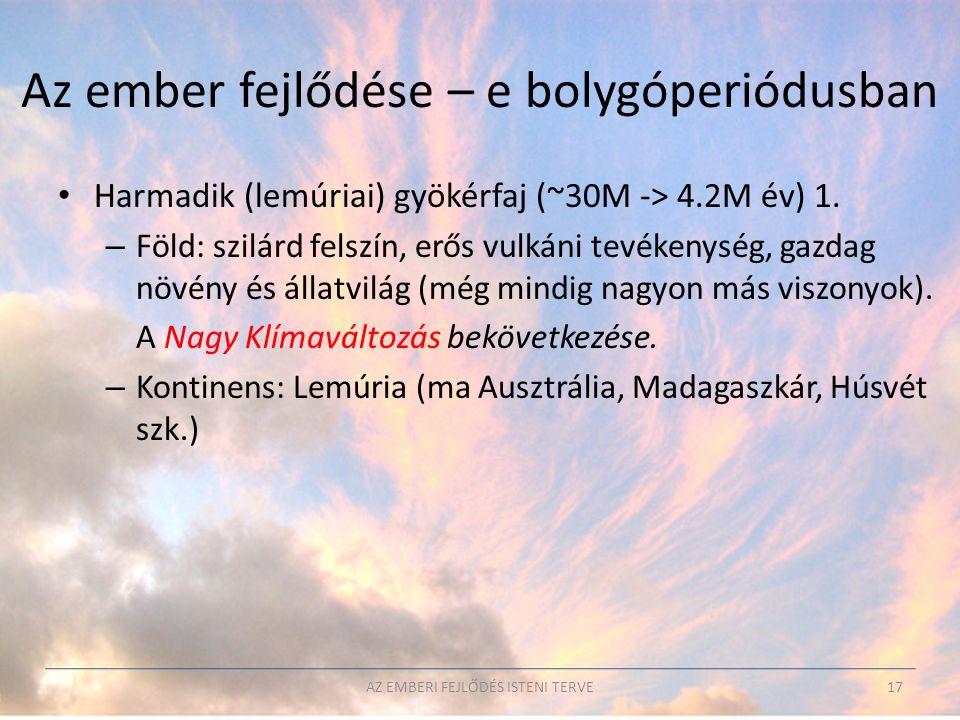 Az ember fejlődése – e bolygóperiódusban • Harmadik (lemúriai) gyökérfaj (~30M -> 4.2M év) 1. – Föld: szilárd felszín, erős vulkáni tevékenység, gazda