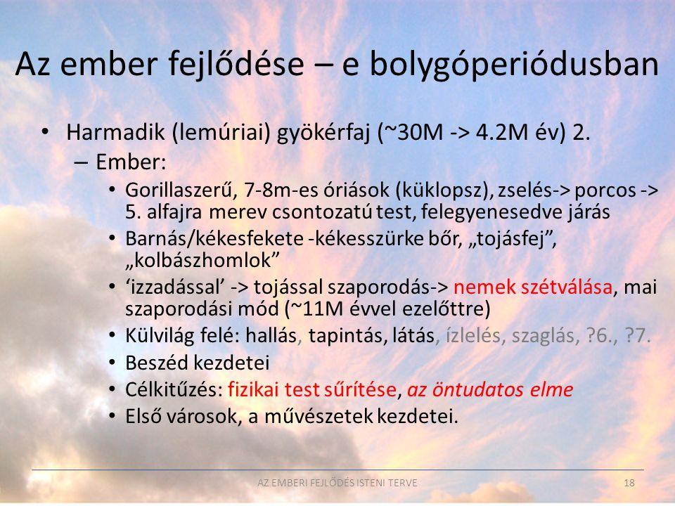 Az ember fejlődése – e bolygóperiódusban • Harmadik (lemúriai) gyökérfaj (~30M -> 4.2M év) 2. – Ember: • Gorillaszerű, 7-8m-es óriások (küklopsz), zse