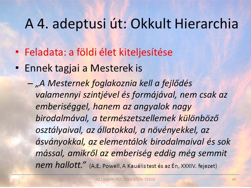 """A 4. adeptusi út: Okkult Hierarchia • Feladata: a földi élet kiteljesítése • Ennek tagjai a Mesterek is – """"A Mesternek foglakoznia kell a fejlődés val"""