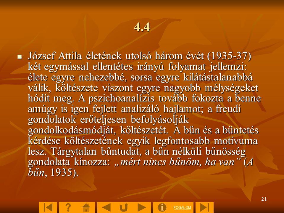 FOGALOM 21 4.4  József Attila életének utolsó három évét (1935-37) két egymással ellentétes irányú folyamat jellemzi: élete egyre nehezebbé, sorsa eg