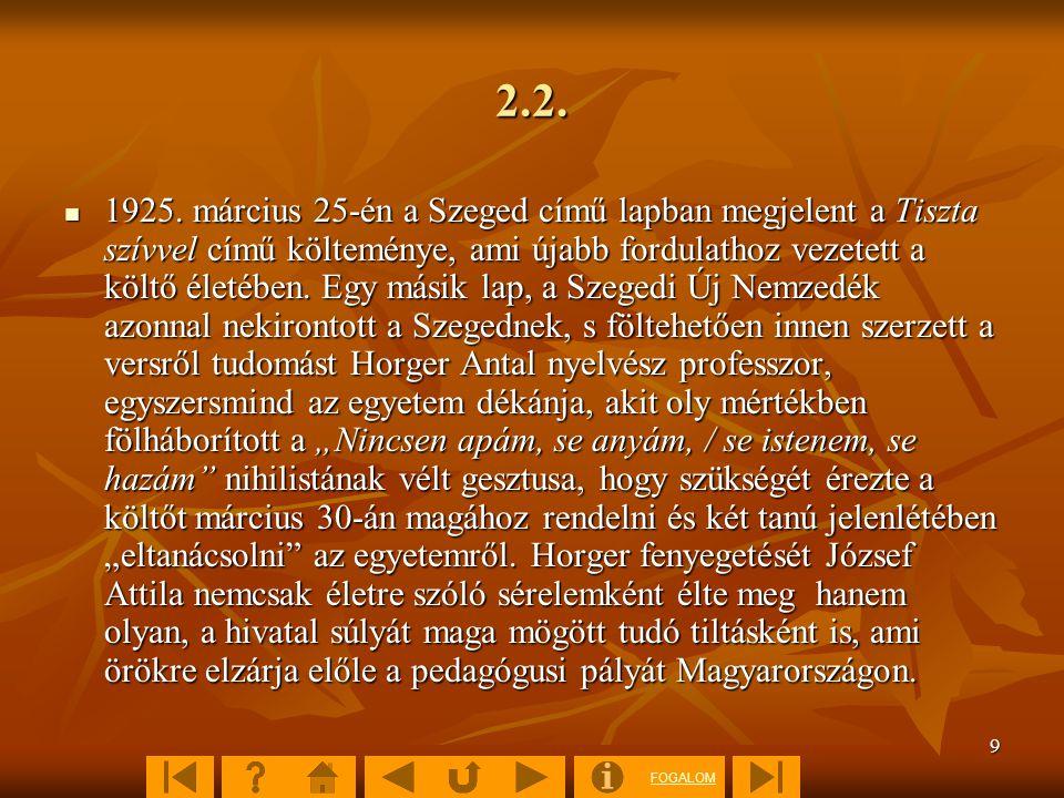 FOGALOM 9 2.2.  1925. március 25-én a Szeged című lapban megjelent a Tiszta szívvel című költeménye, ami újabb fordulathoz vezetett a költő életében.