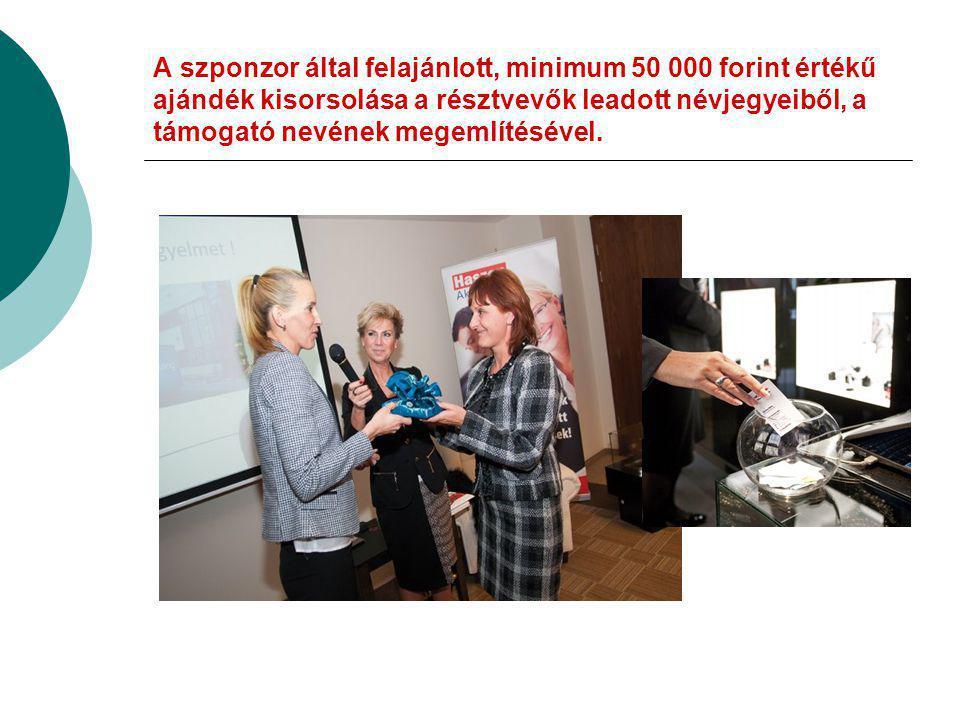 A szponzor által felajánlott, minimum 50 000 forint értékű ajándék kisorsolása a résztvevők leadott névjegyeiből, a támogató nevének megemlítésével.