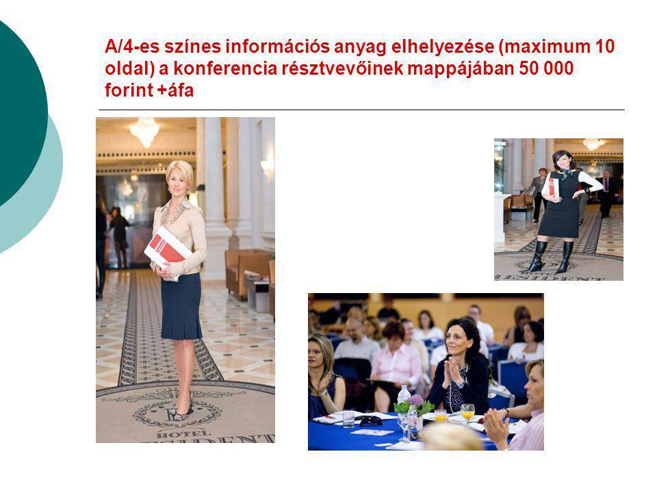 A/4-es színes információs anyag elhelyezése (maximum 10 oldal) a konferencia résztvevőinek mappájában 50 000 forint +áfa