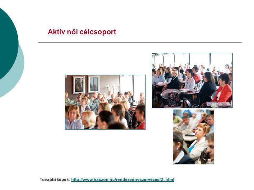 Aktív női célcsoport További képek: http://www.haszon.hu/rendezvenyszervezes/2-.html http://www.haszon.hu/rendezvenyszervezes/2-.html