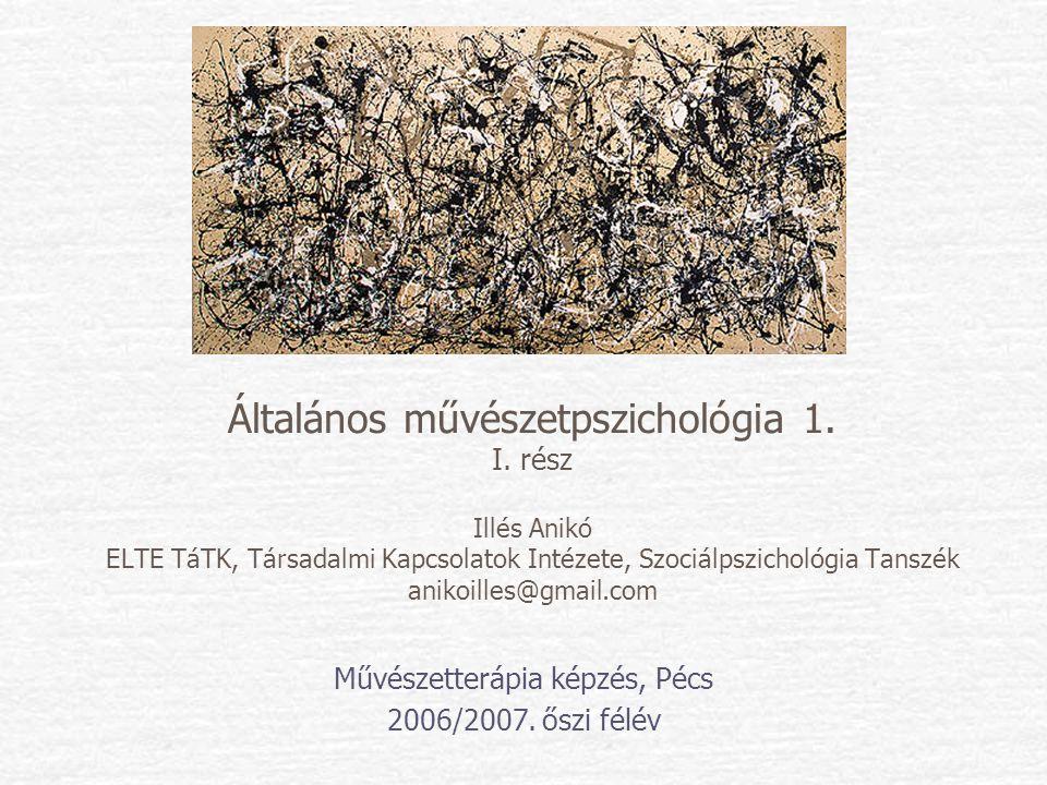 Általános művészetpszichológia 1. I. rész Illés Anikó ELTE TáTK, Társadalmi Kapcsolatok Intézete, Szociálpszichológia Tanszék anikoilles@gmail.com Műv