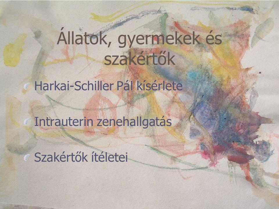 Állatok, gyermekek és szakértők Harkai-Schiller Pál kísérlete Intrauterin zenehallgatás Szakértők ítéletei