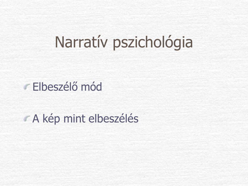 Narratív pszichológia Elbeszélő mód A kép mint elbeszélés