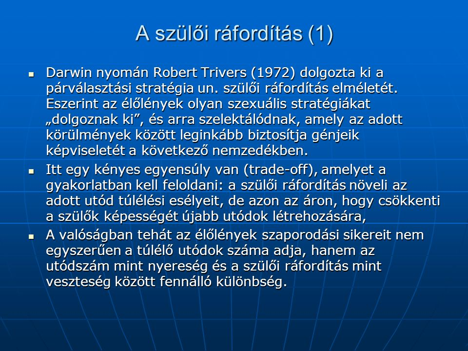 A szülői ráfordítás (1)  Darwin nyomán Robert Trivers (1972) dolgozta ki a párválasztási stratégia un. szülői ráfordítás elméletét. Eszerint az élőlé