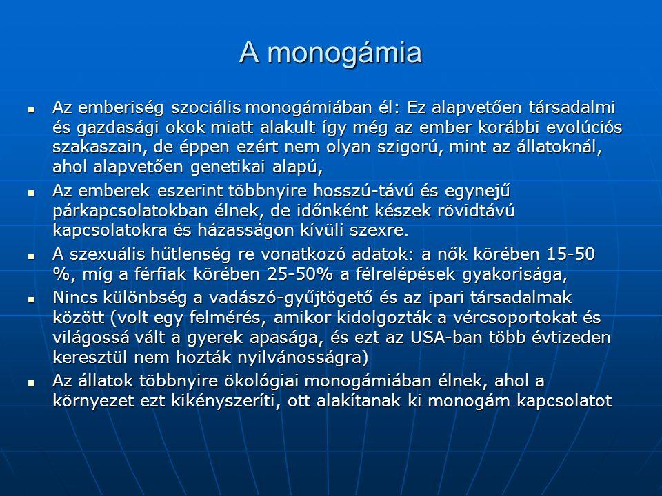 A monogámia  Az emberiség szociális monogámiában él: Ez alapvetően társadalmi és gazdasági okok miatt alakult így még az ember korábbi evolúciós szak