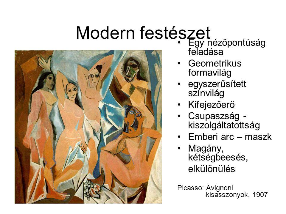 Modern festészet •Egy nézőpontúság feladása •Geometrikus formavilág •egyszerűsített színvilág •Kifejezőerő •Csupaszság - kiszolgáltatottság •Emberi arc – maszk •Magány, kétségbeesés, elkülönülés Picasso: Avignoni kisasszonyok, 1907