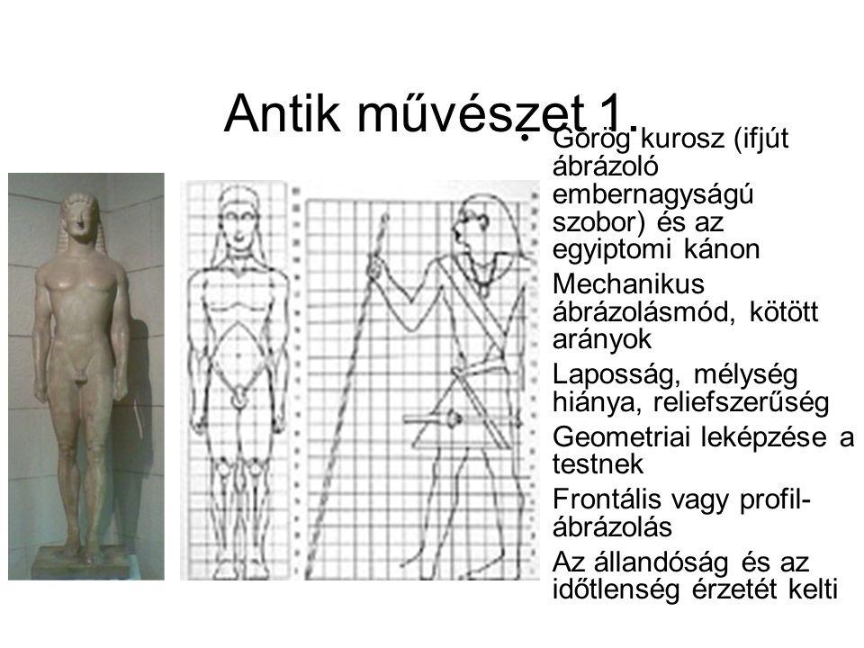 Antik művészet 1. •Görög kurosz (ifjút ábrázoló embernagyságú szobor) és az egyiptomi kánon •Mechanikus ábrázolásmód, kötött arányok •Laposság, mélysé