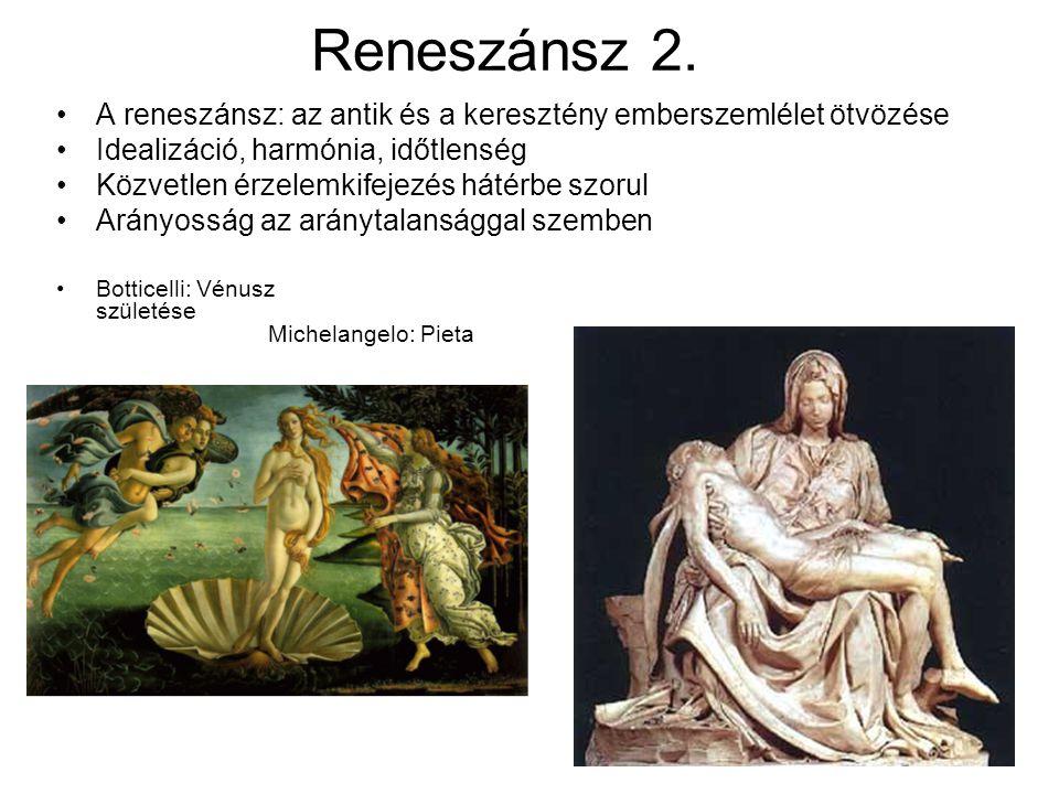 Reneszánsz 2. •A reneszánsz: az antik és a keresztény emberszemlélet ötvözése •Idealizáció, harmónia, időtlenség •Közvetlen érzelemkifejezés hátérbe s