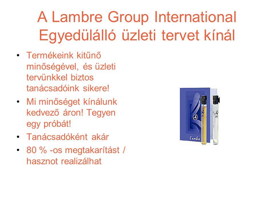 A Lambre Group International Egyedülálló üzleti tervet kínál •Termékeink kitűnő minőségével, és üzleti tervünkkel biztos tanácsadóink sikere.