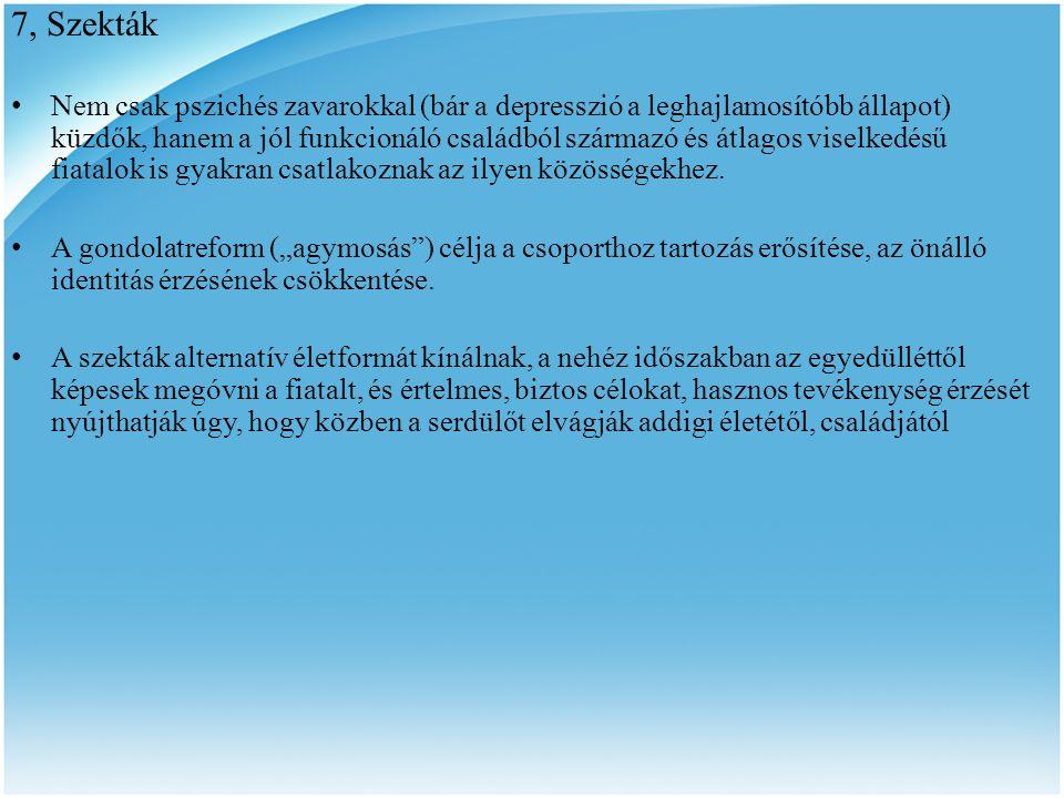 7, Szekták • Nem csak pszichés zavarokkal (bár a depresszió a leghajlamosítóbb állapot) küzdők, hanem a jól funkcionáló családból származó és átlagos