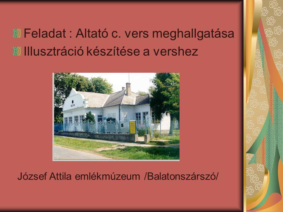 Feladat : Altató c. vers meghallgatása Illusztráció készítése a vershez József Attila emlékmúzeum /Balatonszárszó/