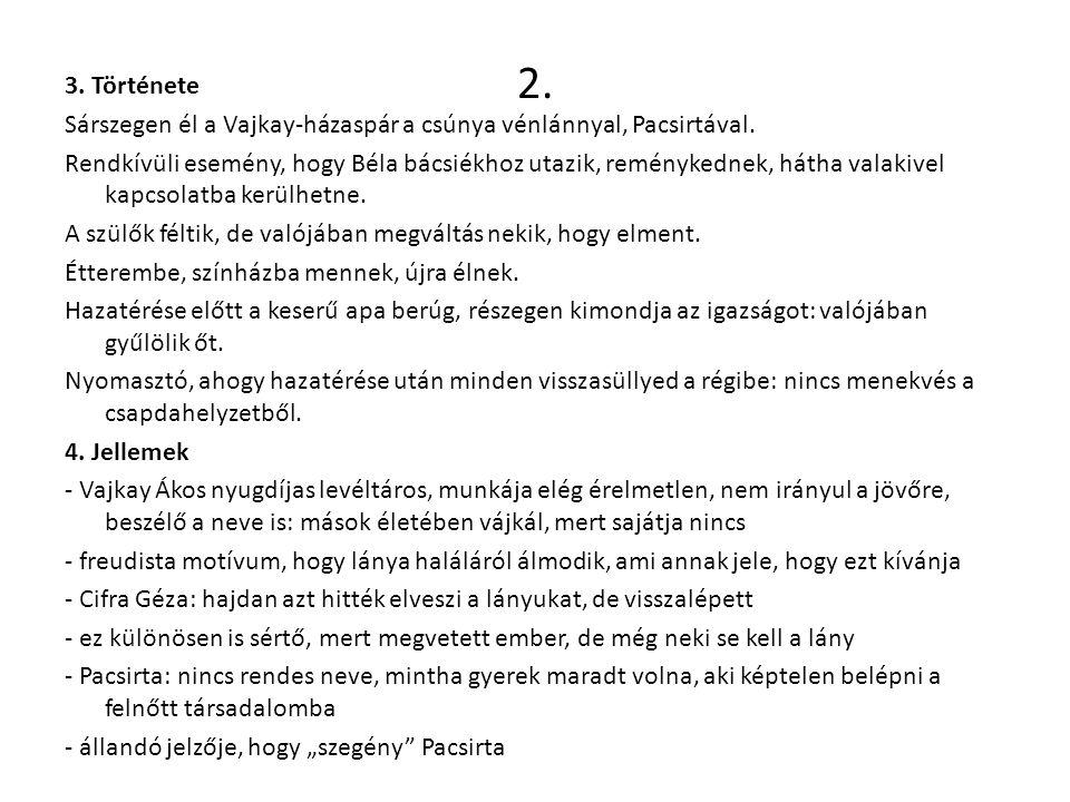2. 3. Története Sárszegen él a Vajkay-házaspár a csúnya vénlánnyal, Pacsirtával. Rendkívüli esemény, hogy Béla bácsiékhoz utazik, reménykednek, hátha