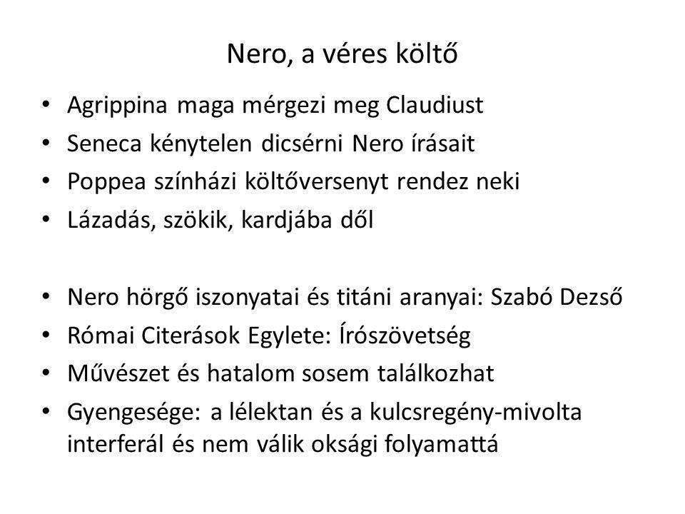 Nero, a véres költő • Agrippina maga mérgezi meg Claudiust • Seneca kénytelen dicsérni Nero írásait • Poppea színházi költőversenyt rendez neki • Láza