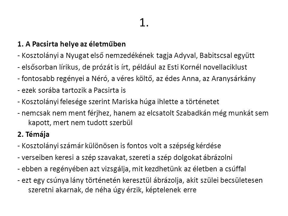 1. 1. A Pacsirta helye az életműben - Kosztolányi a Nyugat első nemzedékének tagja Adyval, Babitscsal együtt - elsősorban lírikus, de prózát is írt, p