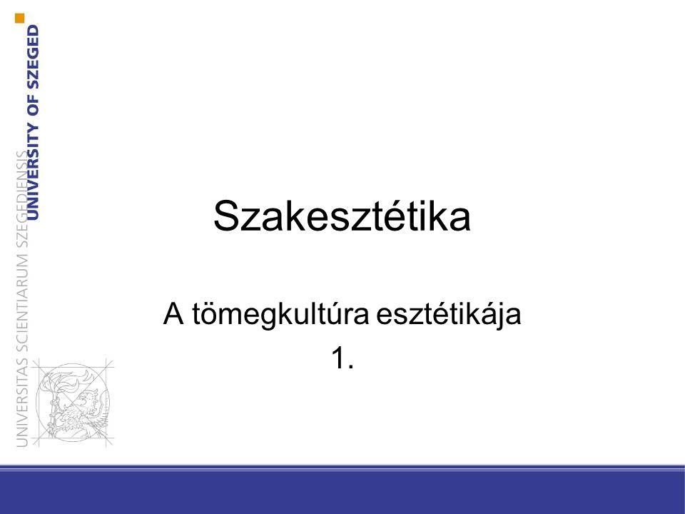 Szakesztétika A tömegkultúra esztétikája 1.