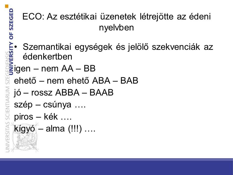 ECO: Az esztétikai üzenetek létrejötte az édeni nyelvben •Szemantikai egységek és jelölő szekvenciák az édenkertben igen – nem AA – BB ehető – nem ehe