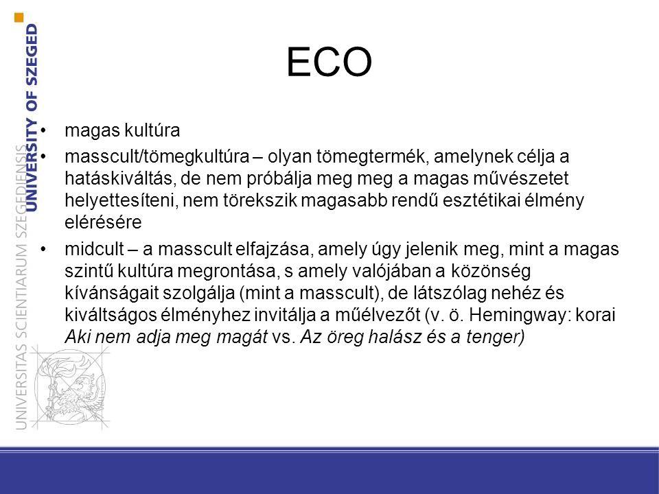 ECO •magas kultúra •masscult/tömegkultúra – olyan tömegtermék, amelynek célja a hatáskiváltás, de nem próbálja meg meg a magas művészetet helyettesíte