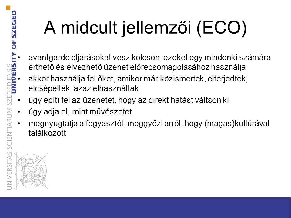 A midcult jellemzői (ECO) •avantgarde eljárásokat vesz kölcsön, ezeket egy mindenki számára érthető és élvezhető üzenet előrecsomagolásához használja