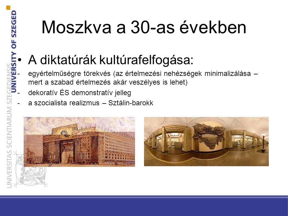 Moszkva a 30-as években •A diktatúrák kultúrafelfogása: -egyértelműségre törekvés (az értelmezési nehézségek minimalizálása – mert a szabad értelmezés