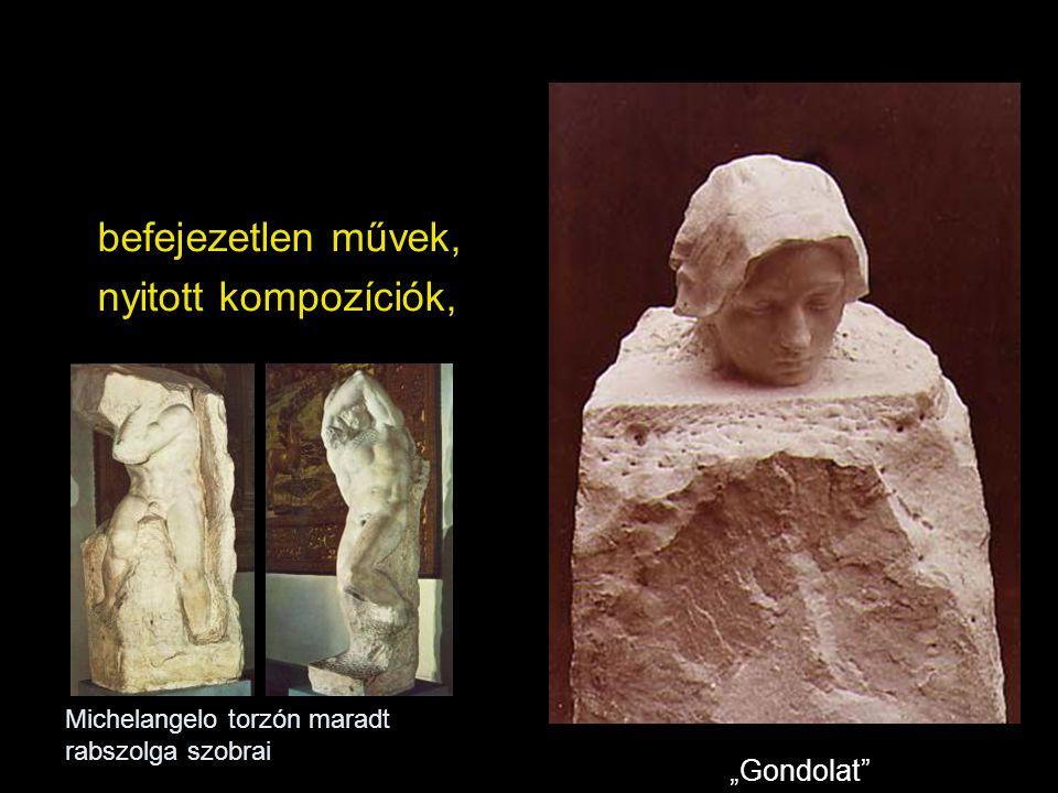 """befejezetlen művek, nyitott kompozíciók, Michelangelo torzón maradt rabszolga szobrai """"Gondolat"""