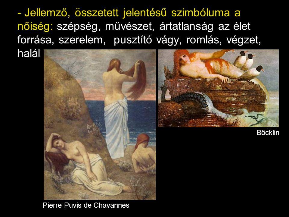 - Jellemző, összetett jelentésű szimbóluma a nőiség: szépség, művészet, ártatlanság az élet forrása, szerelem, pusztító vágy, romlás, végzet, halál Pierre Puvis de Chavannes Böcklin