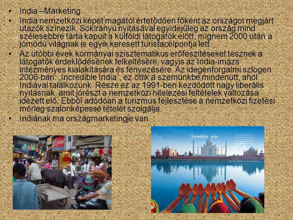 •India –Marketing •India nemzetközi képét magától értetődően főként az országot megjárt utazók színezik. Sokirányú nyitásával egyidejűleg az ország mi