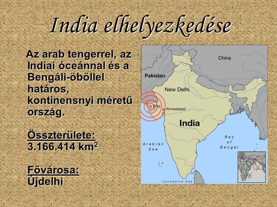 India elhelyezkedése Az arab tengerrel, az Indiai óceánnal és a Bengáli-öböllel határos, kontinensnyi méretű ország. Összterülete: 3.166.414 km 2 Fővá