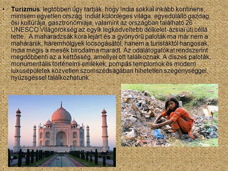 •Turizmus: legtöbben úgy tartják, hogy India sokkal inkább kontinens, mintsem egyetlen ország. Indiát különleges világa, egyedülálló gazdag, ősi kultú