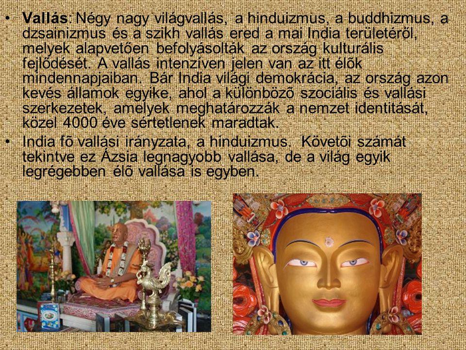 •Vallás: Négy nagy világvallás, a hinduizmus, a buddhizmus, a dzsainizmus és a szikh vallás ered a mai India területéről, melyek alapvetően befolyásol